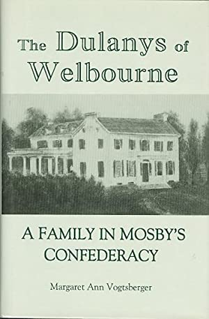 THE DULANYS OF WELBOURNE: A FAMILY IN MOSBY'S CONFEDERACY.