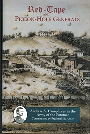 RED-TAPE AND PIGEON-HOLE GENERALS: ANDREW A. HUMPHREYS IN THE ARMY OF THE POTOMAC.