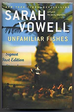 Unfamiliar Fishes.: Vowell, Sarah.