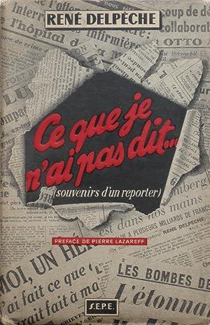 Image du vendeur pour Ce que je n'ai pas dit. (souvenirs d'un reporter) mis en vente par Bouquinerie L'Ivre Livre