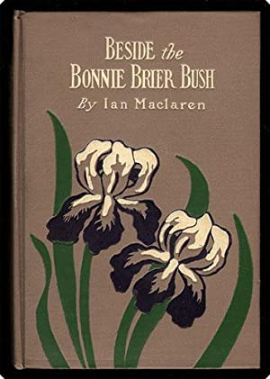 Beside the bonnie brier bush.: Maclaren, Ian (John
