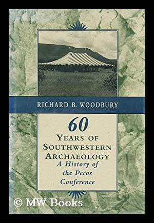60 sixty years of southwestern archaeology : a history of the Pecos Conference / Richard B. ...