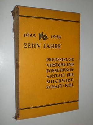 Zehn Jahre Preußische Versuchs- und Forschungsanstalt für Milchwirtschaft Kiel 1922 - 1932.