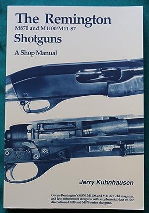 THE REMINGTON M870 AND M1100/M11-87 SHOTGUNS : Kuhnhausen, Jerry