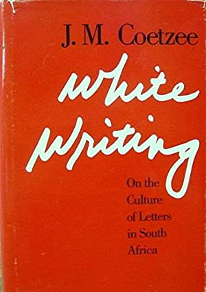 White Writing: On the Culture of Letters: Coetzee J M