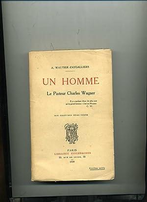 UN HOMME LE PASTEUR CHARLES WAGNER. .: WAUTIER D'AYGALLIERS (A.)