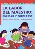 La labor del maestro: Formar y formarse.: Marcela Gómez Sollano