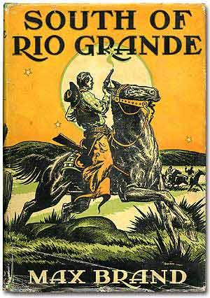 South of Rio Grande: BRAND, Max [pseudonym