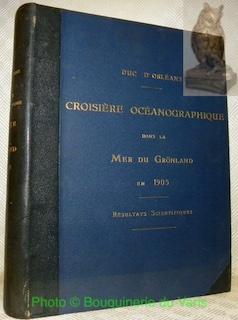 Croisière océanographique accomplie à bord de la: D'ORLEANS, Duc. (Louis