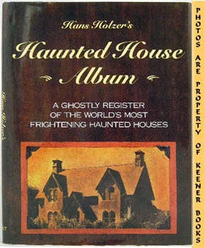 Haunted House Album : A Ghostly Register Of The World's Most Frightening Haunted Houses