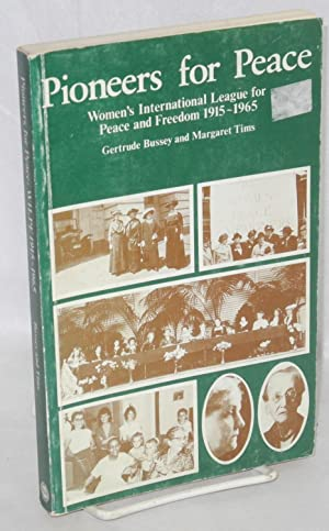 Pioneers for peace; Women's International League for: Bussey, Gertrude and