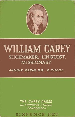 William Carey. Shoemaker, Linguist, Missionary -- SECOND EDITION: Arthur Dakin