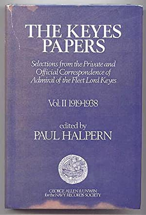 THE KEYES PAPERS: SELECTIONS FROM THE PRIVATE AND OFFICIAL CORRESPONDENCE OF ADMIRAL OF THE FLEET...