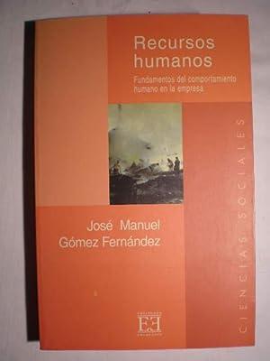 Recursos humanos. Fundamentos del comportamiento humano en la empresa: Jose Manuel Gómez Fernández