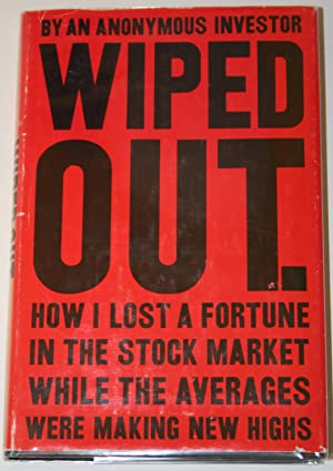 Wiped Out. How I Lost a Fortune: Anonymous Investor