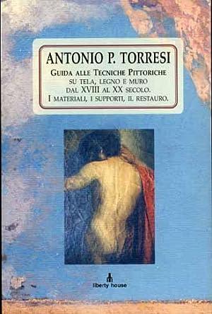 Guida alle tecniche pittoriche su tela, legno: Torresi,Antonio P.