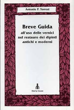 Breve guida all'uso delle vernici nel restauro: Torresi,Antonio P.
