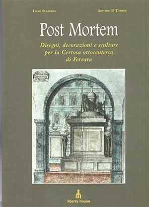 Post mortem. Disegni, decorazioni e sculture per: Scardino,Lucio. Torresi,Antonio P.