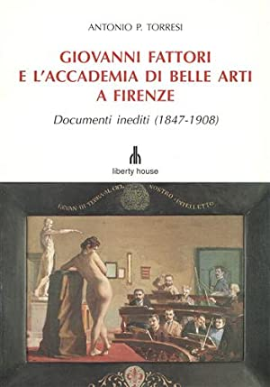 Giovanni Fattori e l Accademia di Belle Arti: Torresi,Antonio P.