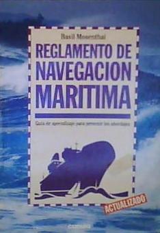 Reglamento de Navegacion Maritima Guia de Aprendizaje Para Prevenir Los Abordajes: Mosenthal, Basil