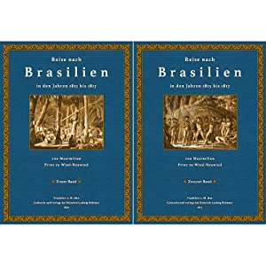 Reise nach Brasilien - 1 und 2: Wied-Neuwied, Maximilian zu