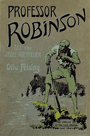 Professor Robinson; See- und Inselabenteuer: Felsing, Otto