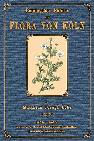 Botanischer Führer zur Flora von Köln: Löhr, Matthias Joseph