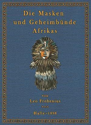 Die Masken Afrikas: Frobenius, Leo
