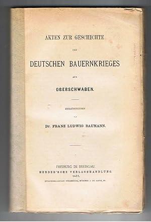 Akten zur Geschichte des deutschen Bauernkrieges aus Oberschwaben.: BAUMANN, F.L. und (Hrsg.):