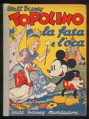 TOPOLINO la fata e l'oca. Illustrazioni di: Disney Walt