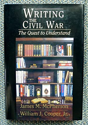 WRITING THE CIVIL WAR: THE QUEST TO UNDERSTAND.