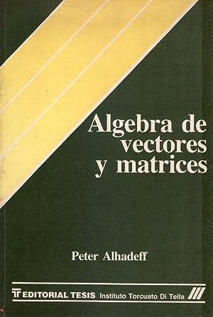 ALGEBRA DE VECTORES Y MATRICES. Una introducción: Alhadeff, Peter
