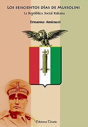 LOS 600 DIAS DE MUSSOLINI LA REPUBLICA SOCIAL ITALIANA Seiscientos: por Ermanno Amicucci