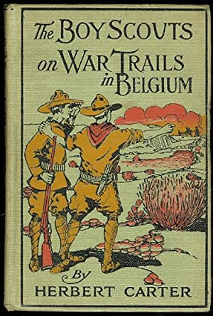 THE BOY SCOUTS ON WAR TRAILS IN BELGIUM OR CAUGHT BETWEEN HOSTILE ARMIES.