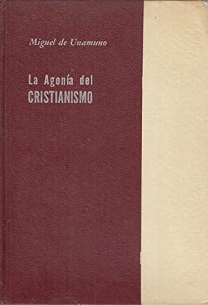 LA AGONIA DEL CRISTIANISMO: DE UNAMUNO, MIGUEL