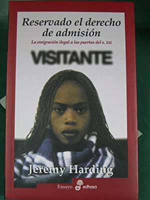 Reservado el Derecho de Admisión : La Emigración Ilegal a Las Puertas Del Siglo XXI: Harding, Jeremy