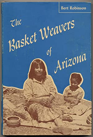 The Basket Weavers of Arizona: ROBINSON, Bert