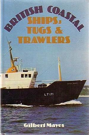 BRITISH COASTAL SHIPS TUGS & TRAWLERS: MAYES, Gilbert I.