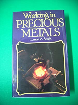 WORKING IN PRECIOUS METALS: SMITH, Ernest A.