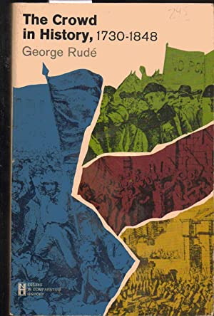 The Crowd in History. A Study of Popular Disturbances in France and England 1730-1848: George Rude