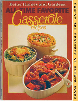 Better Homes And Gardens All-Time Favorite Casserole Recipes