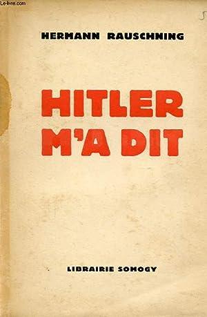 HITLER M A DIT : Confidence du: HERMANN RAUSCHNING