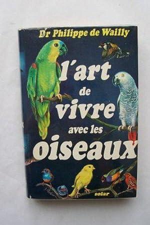 L'art De Vivre Avec Les Oiseaux: Wailly Philippe De