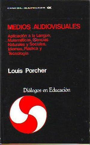 MEDIOS AUDIOVISUALES. APLICACIÓN A LA LENGUA, MATEMATICAS,: PORCHER Louis.