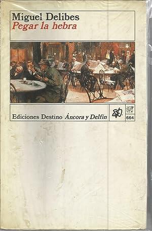PEGAR LA HEBRA (Colecc Ancora y Delfin): MIGUEL DELIBES