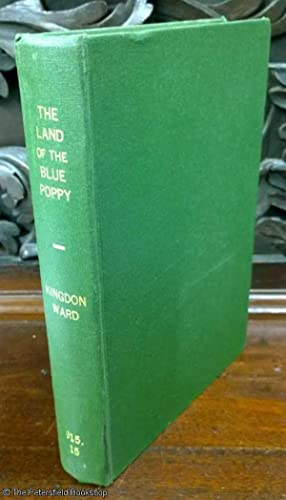 The Land Of The Blue Poppy, Travels of a Naturalist in Eastern Tibet: Ward, (Kingdon F.)