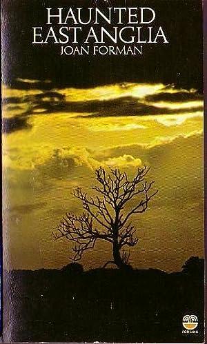 HAUNTED EAST ANGLIA: by Joan Forman
