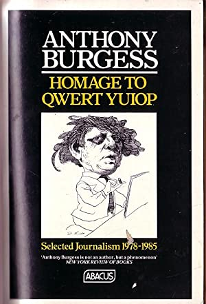 HOMAGE TO QWERT YUIOP. Selected Journalism 1978-1985: Burgess, Anthony
