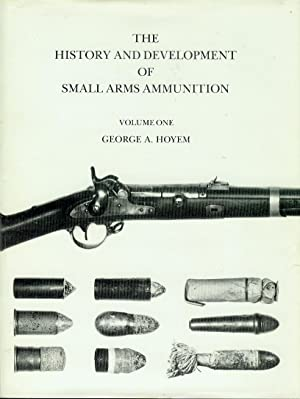 The History and Development of Small Arms: George A. Hoyem