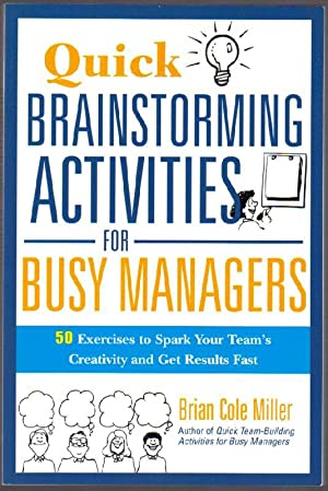 Quick Brainstorming Activities For Busy Managers: 50 Exercises to Spark Your Team's Creativity an...